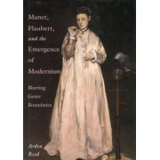 Manet, Flaubert, and the Emergence of Modernism by Arden Reed