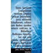 Testus Sacrorum Evangeliorum Versionis Simplicis Syriac [Microform] Juxta Editionem Schaafianam, Co by Rector Of Llanychan Jones Richard