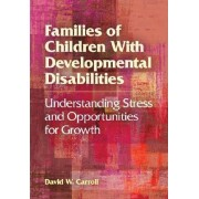 Families of Children with Developmental Disabilities by David W. Carroll
