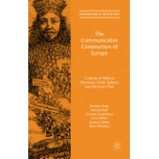 The Communicative Construction of Europe: Cultures of Political Discourse, Public Sphere, and the Euro Crisis
