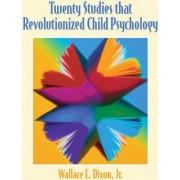 Twenty Studies That Revolutionized Child Psychology by Jr. Wallace E. Dixon