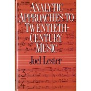 Analytic Approaches to Twentieth Century Music by Joel Lester