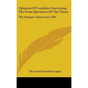 Opinions of Loyalists Concerning the Great Questions of the Times by Loyal National League The Loyal National League