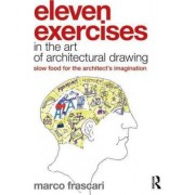 Eleven Exercises in the Art of Architectural Drawing by Marco Frascari