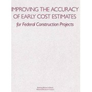 Improving the Accuracy of Early Cost Estimates for Federal Construction Projects by Committee on Budget Estimating Techniques