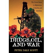 Drugs, Oil and War by Peter Dale Scott
