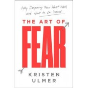 The Art of Fear: How to Understand and Embrace This Vital But Challenging Emotion