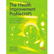 The Health Improvement Profile: A Manual to Promote Physical Wellbeing in People with Severe Mental Illness by Sheila Hardy