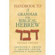 Handbook to a Grammar for Biblical Hebrew by J. Green