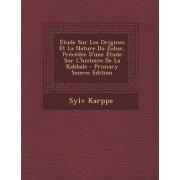 Etude Sur Les Origines Et La Nature Du Zohar, Precedee D'Une Etude Sur L'Histoire de La Kabbale by Sylv Karppe