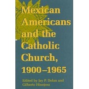 Notre Dame History of Hispanic Catholics in the US: Mexican Americans and the Catholic Church, 1900-65 v. 1 by Jay P. Dolan