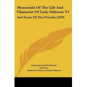 Memorials of the Life and Character of Lady Osborne V1 by Catherine Isabella Bernal-Osborne