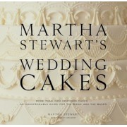 Martha Stewart's Wedding Cakes: More Than 100 Inspiring Cakes--An Indispensable Guide for the Bride and the Baker, Hardcover
