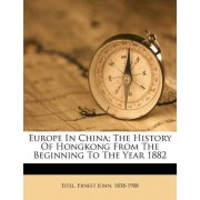 Europe in China; The History of Hongkong from the Beginning to the Year 1882 by Ernest John 1838 Eitel