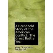 A Household Story of the American Conflict. the Great Battle Year by Mary Stephens Robinson