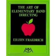 Art of Elementary Band Directing by Fraedrich Eileen