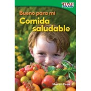 Bueno Para Mi: Comida Saludable (Good for Me: Healthy Food) (Spanish Version) (Foundations Plus)