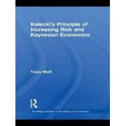 Kalecki's Principle of Increasing Risk and Keynesian Economics by Tracy Mott