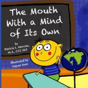 The Mouth with a Mind of Its Own by Patricia L Mervine