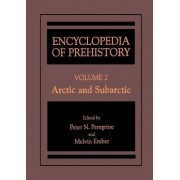 Encyclopedia of Prehistory: Arctic and Subarctic v. 2 by Peter N. Peregrine