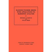 Random Fourier Series with Applications to Harmonic Analysis. (AM-101) by Michael B. Marcus