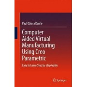 Computer Aided Virtual Manufacturing Using Creo Parametric 2016 by Paul Obiora Kanife