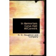In Memoriam Cyrus Hall Mrcormirk by H O Houghton and Company