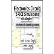 Electronics Circuit Spice Simulations with Ltspice by Amit Kumar Singh