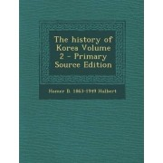 The History of Korea Volume 2 - Primary Source Edition by Homer B 1863-1949 Hulbert