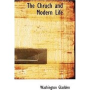 The Chruch and Modern Life by Washington Gladden