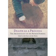 Death as a Process: The Archaeology of the Roman Funeral