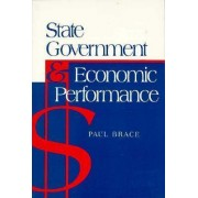 State Government and Economic Performance by Paul Brace