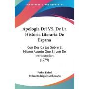 Apologia Del V5, De La Historia Literaria De Espana by Father Rafael