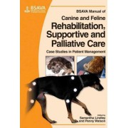 BSAVA Manual of Canine and Feline Rehabilitation, Supportive and Palliative Care by Penny Watson