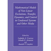 Mathematical Models of Non-linear Excitations, Transfer, Dynamics and Control in Condensed Systems and Other Media by Ludmilla A. Uvarova