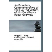 An Eulogium, Commemorative of the Exalted Virtues of His Excellency Roger Griswold by Daggett David