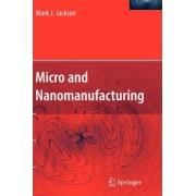 Micro and Nano Manufacturing by P.Mark Jackson