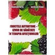 Fructele autohtone - Izvor de sanatate in terapia afectiunilor - Marian Nita