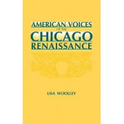 American Voices of the Chicago Renaissance by Lisa Woolley