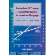 International Oil Company Financial Management in Nontechnical Language by Daniel Johnston