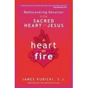 A Heart on Fire by S. J. James Kubicki