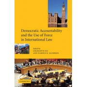 Democratic Accountability and the Use of Force in International Law by Charlotte Ku