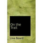 On the Trail by Lina Beard