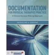 Documentation For Physical Therapist Practice: A Clinical Decision Making Approach by Jacqueline A. Osborne
