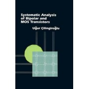 Systematic Analysis of Bipolar and MOS Transistors by Ugur Cilingiroglu