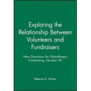 Exploring the Relationship between Volunteers and Fundraisers Spring 2003 by Philanthropic Fundraising (PF)