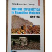 Misiune Diplomatica In Republica Moldova 1993-1997 - Marian Enache Dorin Cimpoesu