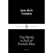 The World is Full of Foolish Men by Jean de La Fontaine