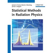 Statistical Methods in Radiation Physics by James E. Turner