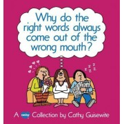 Why Do the Right Words Always Come out of the Wrong Mouth? by Cathy Guisewite